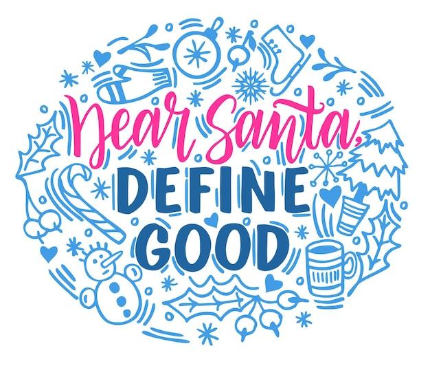 Handgezeichneter schriftzug dear santa define good mit illustrationen rund um unique