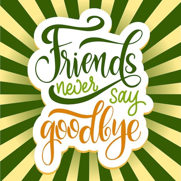 Handgezeichneter schriftzug zum tag der freundschaft. freunde verabschieden sich nie. vektorelemente für einladungen, poster, grußkarten. t-shirt-design. zitate über freundschaft.