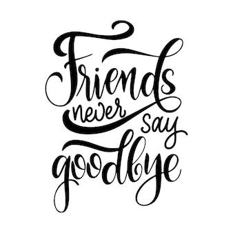 Handgezeichneter schriftzug zum tag der freundschaft. freunde verabschieden sich nie. vektorelemente für einladungen, poster, grußkarten. t-shirt-design