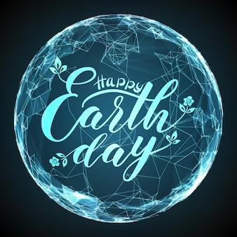 Happy earth day schriftzug auf abstrakte vektorgitterkugel. digitaler globus mit eleganter kalligraphie. futuristischer technologiestil.