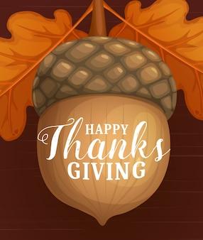 Happy thanks giving tag mit cartoon eichel und trockenen herbstblättern von eiche. herbstsaison erntedankfest-feiertagsgruß, glückwunsch mit eichel auf braunem hölzernem texturhintergrund