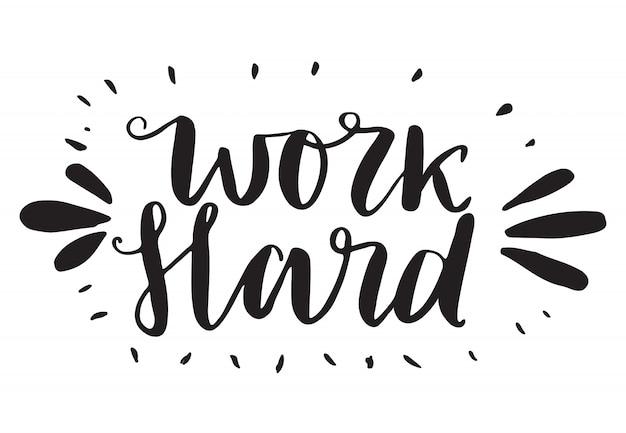 Hart arbeiten schriftzug. motivierend.