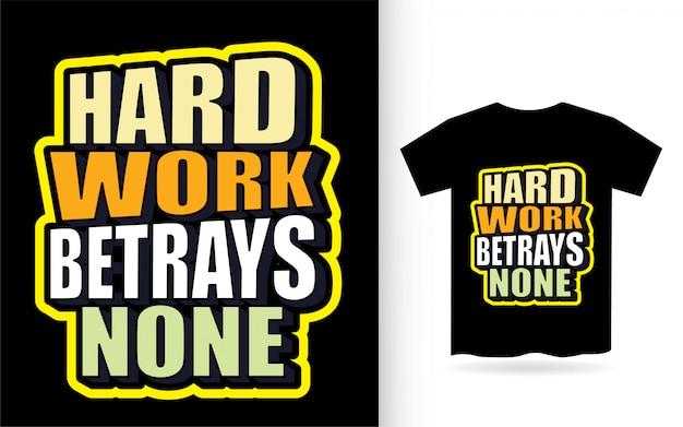 Harte arbeit verrät keine typografie für t-shirt