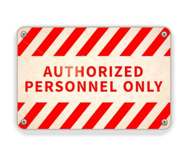 Hellglänzende rote und weiße metallplatte, nur autorisiertes personal warnschild auf weiß