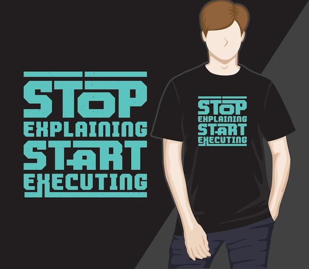 Hör auf zu erklären, fang an, modernes typografie-t-shirt-design auszuführen