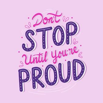 Hör nicht auf, bis du stolz bist
