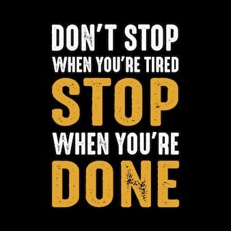 Hör nicht auf, wenn du müde bist