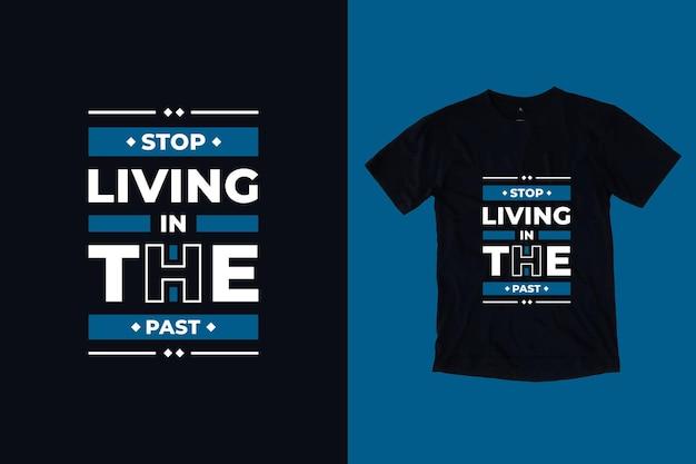Hören sie auf, in der vergangenheit moderne typografie inspirierende zitate t-shirt design zu leben Premium Vektoren