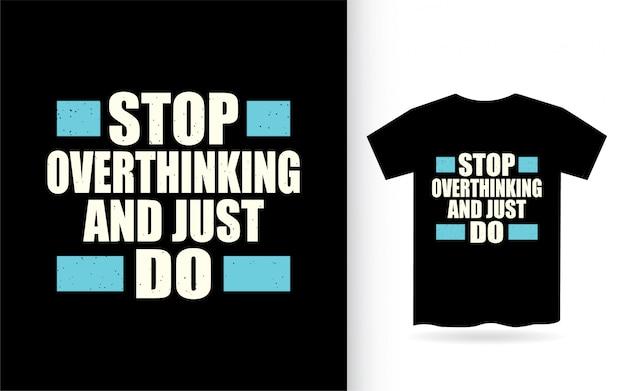 Hören sie auf zu überdenken und machen sie einfach typografie-t-shirt