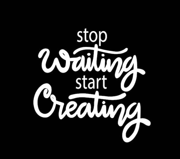 Hören sie auf zu warten, beginnen sie mit der erstellung von motivationszitaten für handbeschriftungen