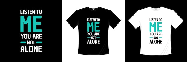 Hören sie mir zu, sie sind nicht allein typografie t-shirt design. liebe, romantisches t-shirt.