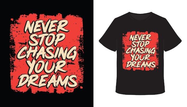 Hören sie nie auf, ihr handgezeichnetes t-shirt-design mit typografie-traum zu jagen