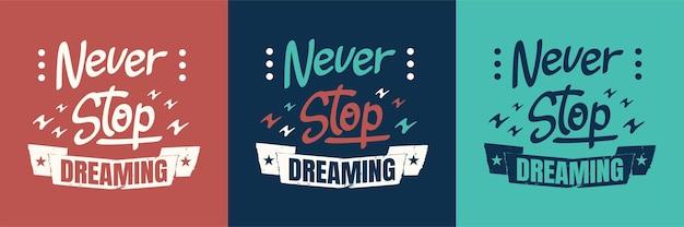 Hören sie nie auf zu träumen, slogan-typografie-zitat-design-premium-vektor