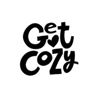 Holen sie sich gemütliche moderne typografie-phrase handgezeichnete schwarze farbe schriftzug vector illustration