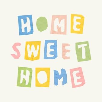 Home sweet home papierausschnitt phrase typografie schriftart