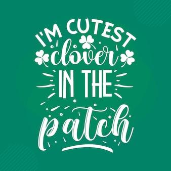 Ich bin der süßeste klee im patch st. patricks day zitat premium-vektor