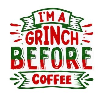 Ich bin ein grinch vor dem kaffee weihnachtszitat premium-vektor