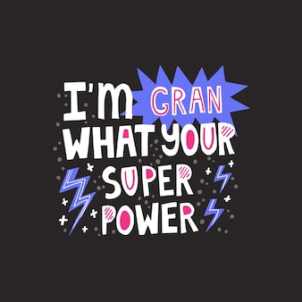 Ich bin gran, was dein super-power-zitat ist. vektor handgezeichnete beschriftung für poster, karten, t-shirt-design