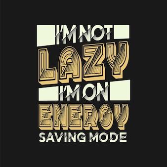 Ich bin nicht faul ich bin im energiesparmodus typografie zitiert design