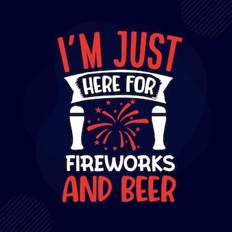 Ich bin nur hier für feuerwerk und bier typografie premium vector design zitatvorlage