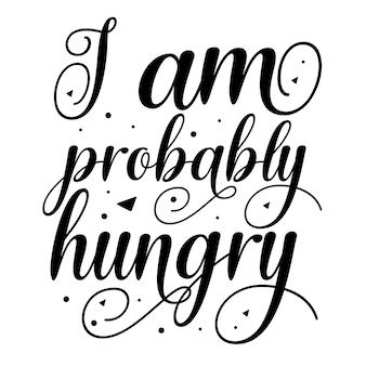 Ich bin wahrscheinlich hungrig typografie premium vector design zitatvorlage