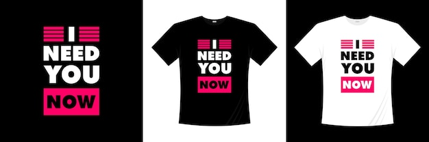Ich brauche dich jetzt typografie. liebe, romantisches t-shirt.