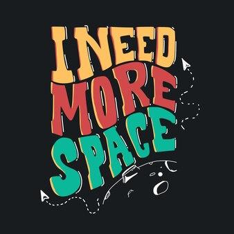 Ich brauche mehr platz. handgezeichnetes schriftplakat. motivierende typografie für drucke. vektor-schriftzug