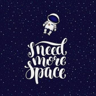 Ich brauche mehr raum, einen introvertierten slogan, bei dem der astronaut in den unendlichen raum fliegt