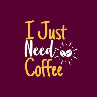 Ich brauche nur kaffee