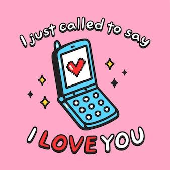 Ich habe gerade angerufen, um zu sagen, dass ich dich liebe, text-slogan-druckdesign zu zitieren