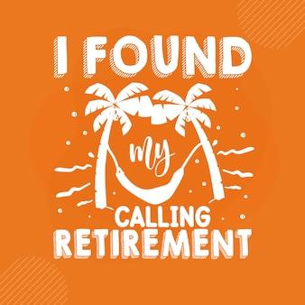 Ich habe meinen berufenen ruhestand gefunden. premium retirement lettering vector design