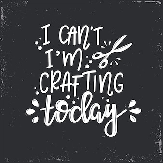 Ich kann nicht ich bastele heute schriftzug, motivationszitat