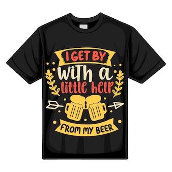Ich komme mit ein wenig hilfe von meinem bier zurecht typografie premium vector tshirt design zitatvorlage