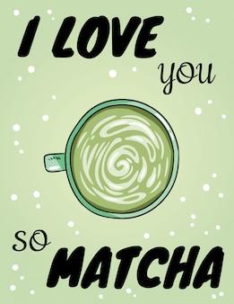Ich liebe dich so matcha, schriftzug. tasse grüner kaffee. hand gezeichnetes rohkaffeegetränk der karikaturart