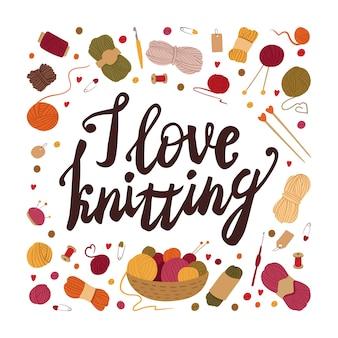Ich liebe es, flache vektor social media post vorlage zu stricken. traditionelle winterhandwerkswerkzeuge mit kalligraphie-inschrift. nadeln, spulen, garnkugeln im korb. handarbeiten fan, liebhaber t-shirt druck
