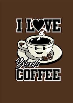 Ich liebe schwarzen kaffee