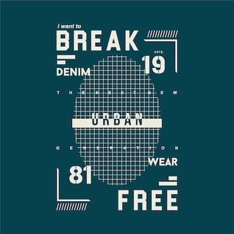 Ich möchte freie beschriftung mit urbanem thema typografie-t-shirt brechen