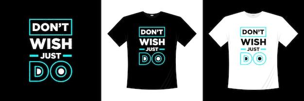 Ich möchte nicht nur typografie-shirt-design machen
