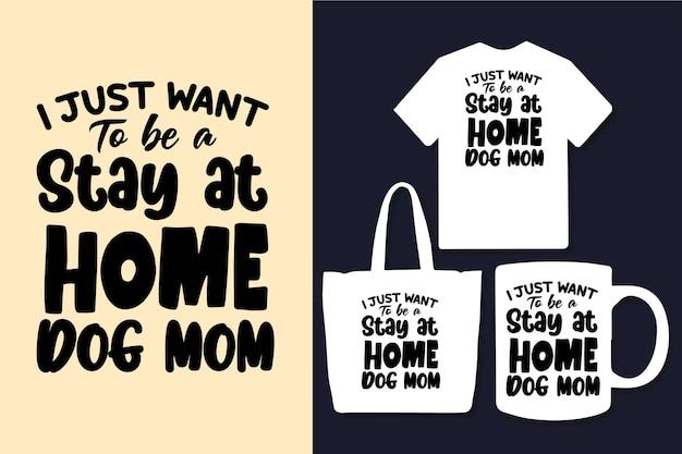 Ich möchte nur zu hause bleiben hund mama typografie zitate design