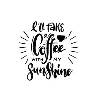 Ich nehme einen kaffee mit meinem sonnenschein - schriftzug zitat. hand gezeichneter text für café und restaurant