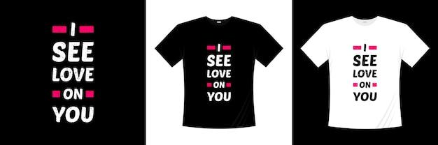 Ich sehe liebe auf dir typografie. liebe, romantisches t-shirt.