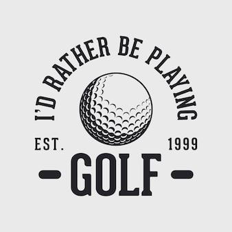 Ich spiele lieber golf vintage typografie golf t-shirt design illustration