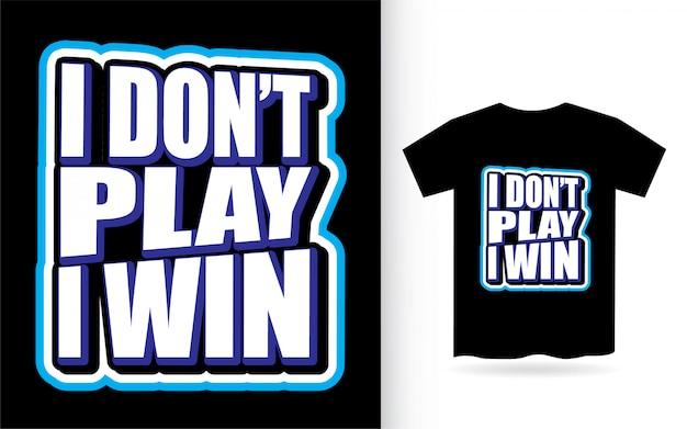 Ich spiele nicht ich gewinne typografieslogan für t-shirt