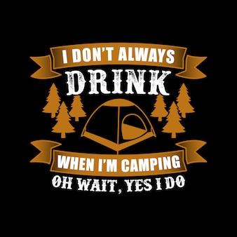Ich trinke nicht immer wenn ich zelte