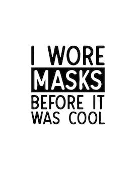 Ich trug masken, bevor es cool war.