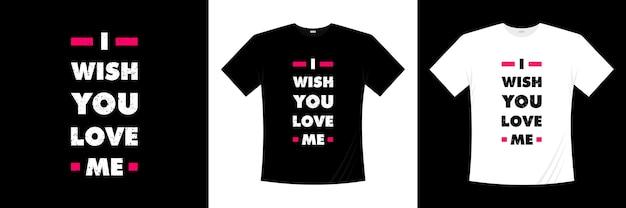 Ich wünschte du liebst mich typografie. liebe, romantisches t-shirt.