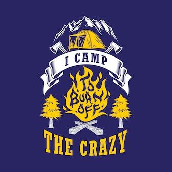 Ich zelte, um die verrückten zitate zu verbrennen. camping sprüche und zitate.