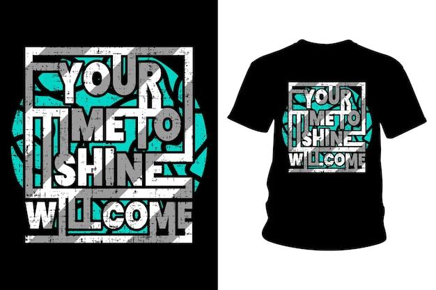 Ihre zeit zu glänzen wird slogan t-shirt typografie design kommen