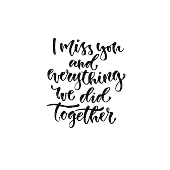 Inspirierend hand beschriftetes zitat für wandplakat. ich vermisse dich und alles, was wir zusammen gemacht haben