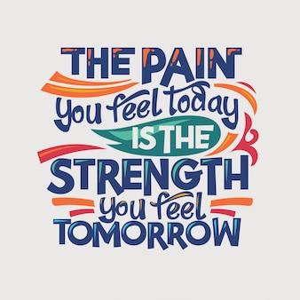 Inspirierend und motivationszitat. der schmerz, den sie heute spüren, ist die stärke, die sie morgen spüren